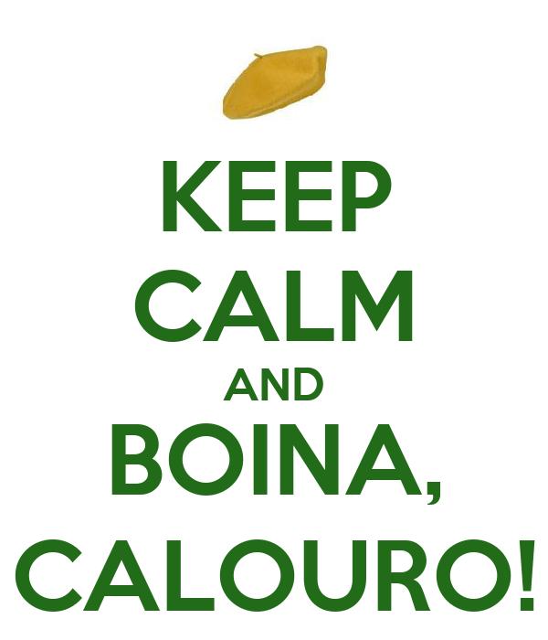 KEEP CALM AND BOINA, CALOURO!