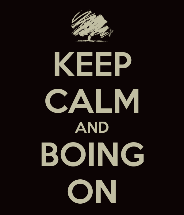 KEEP CALM AND BOING ON