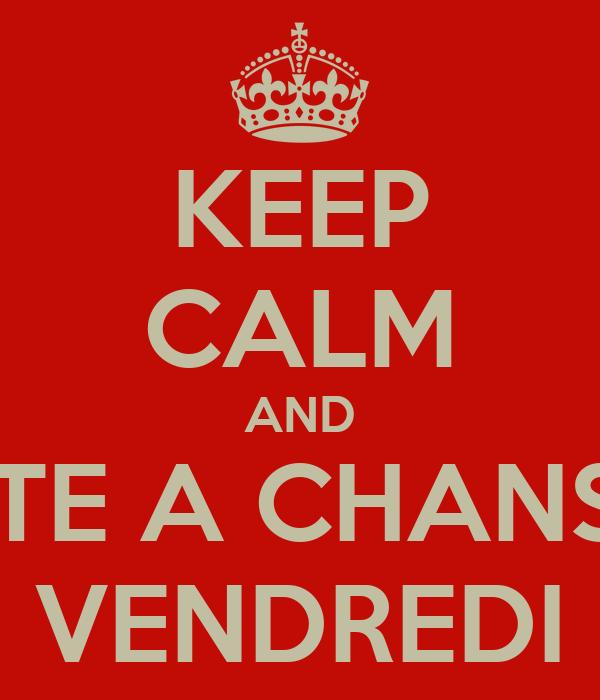 KEEP CALM AND BOITE A CHANSON VENDREDI