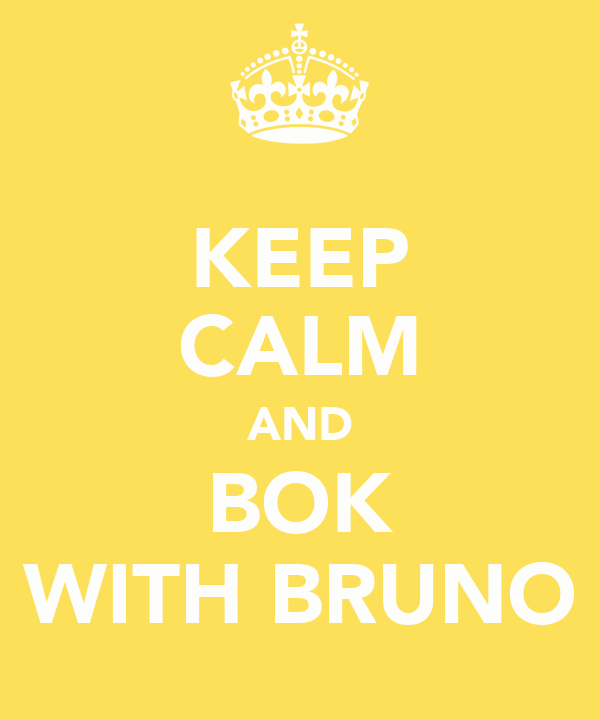 KEEP CALM AND BOK WITH BRUNO