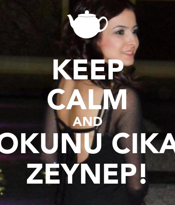 KEEP CALM AND BOKUNU CIKAR ZEYNEP!