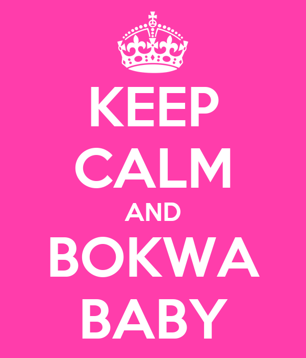 KEEP CALM AND BOKWA BABY