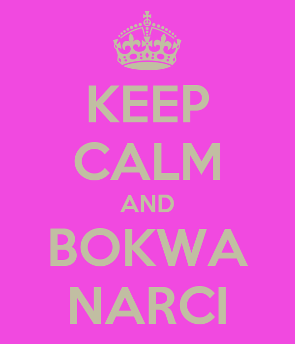 KEEP CALM AND BOKWA NARCI