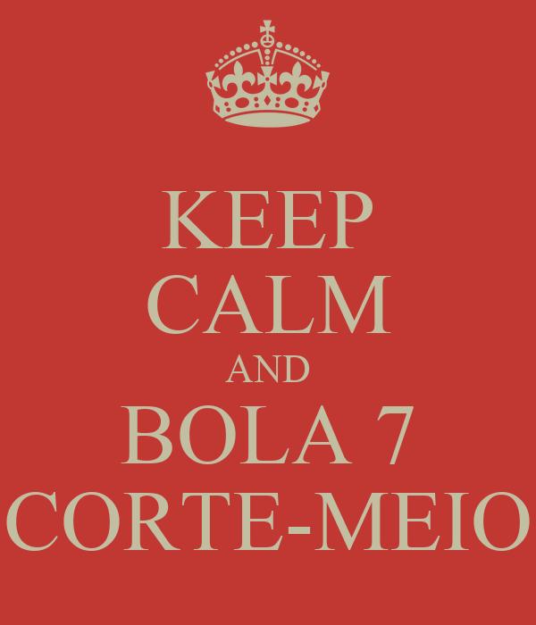 KEEP CALM AND BOLA 7 CORTE-MEIO