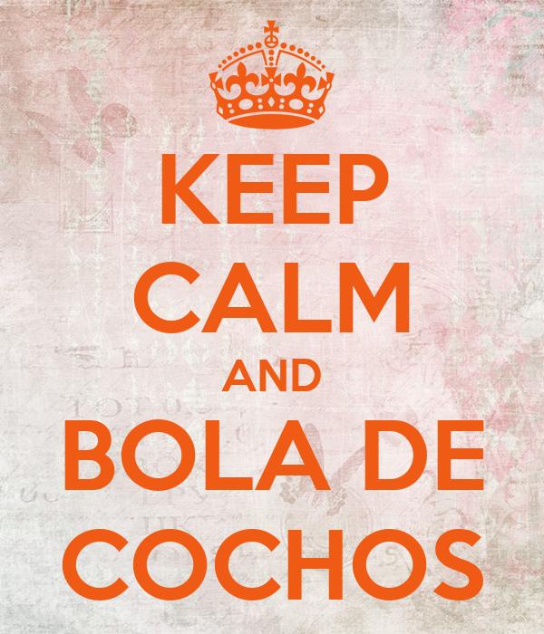 KEEP CALM AND BOLA DE COCHOS