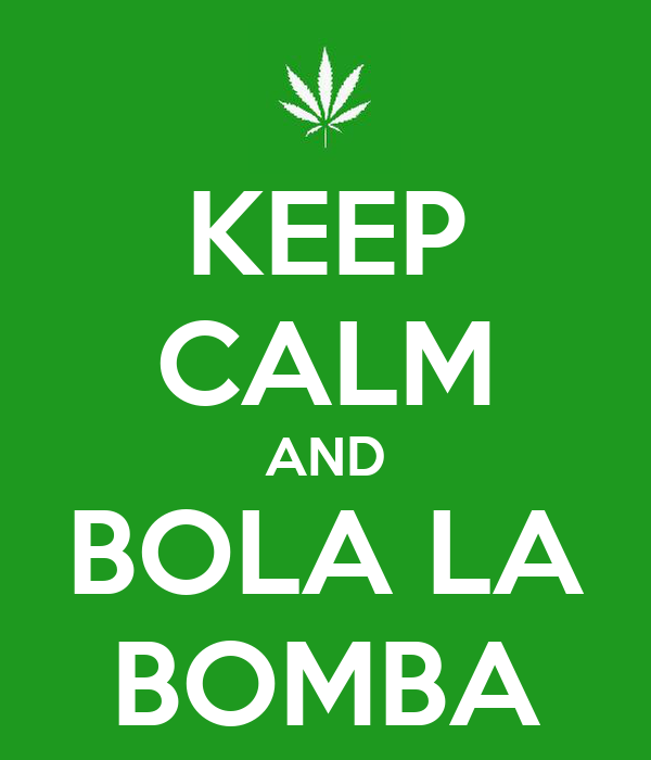 KEEP CALM AND BOLA LA BOMBA