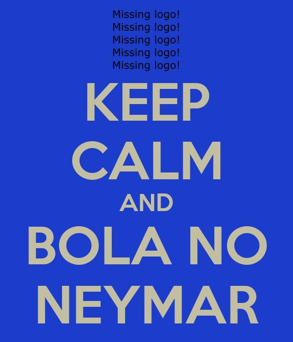 KEEP CALM AND BOLA NO NEYMAR