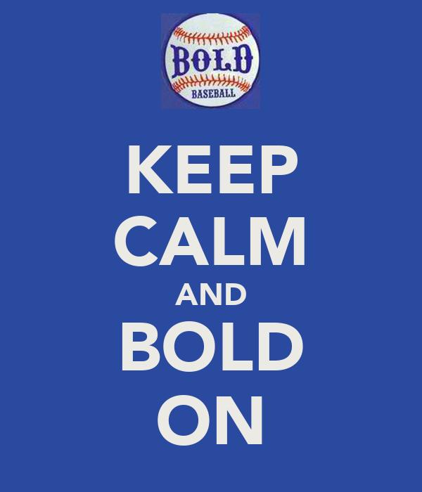 KEEP CALM AND BOLD ON