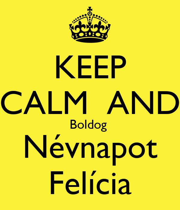 KEEP CALM  AND Boldog  Névnapot Felícia