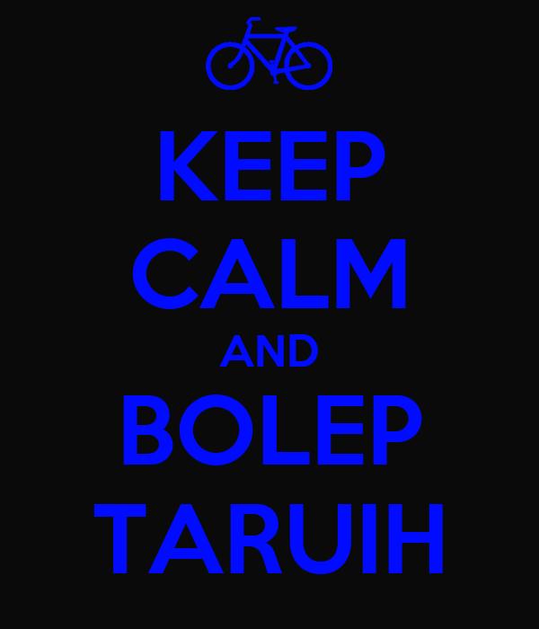 KEEP CALM AND BOLEP TARUIH