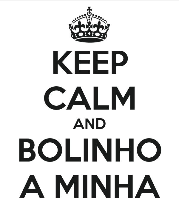 KEEP CALM AND BOLINHO A MINHA