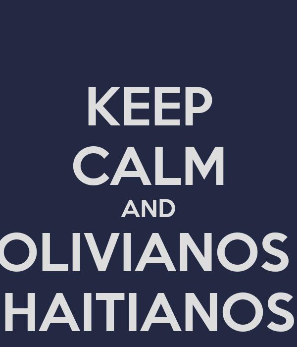 KEEP CALM AND BOLIVIANOS E HAITIANOS