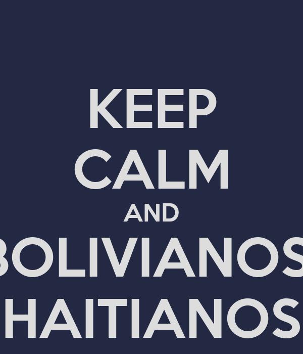 KEEP CALM AND BOLIVIANOS  HAITIANOS