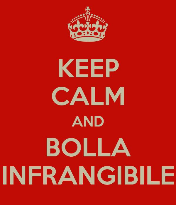KEEP CALM AND BOLLA INFRANGIBILE