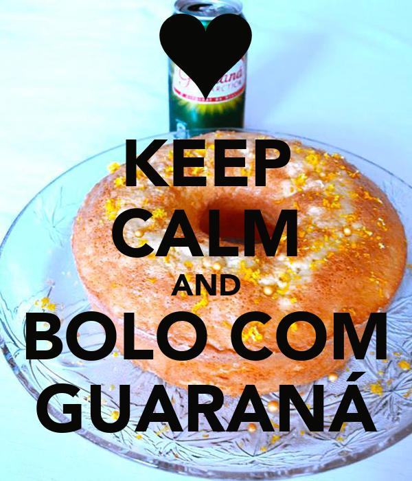 KEEP CALM AND BOLO COM GUARANÁ