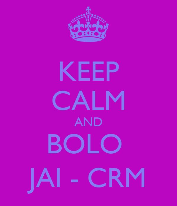 KEEP CALM AND BOLO  JAI - CRM