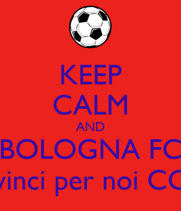 KEEP CALM AND BOLOGNA FC vinci per noi CC
