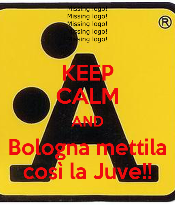 KEEP CALM AND Bologna mettila così la Juve!!
