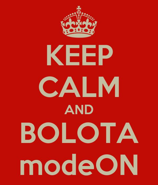 KEEP CALM AND BOLOTA modeON