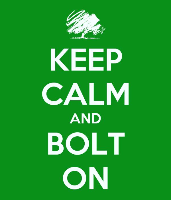 KEEP CALM AND BOLT ON