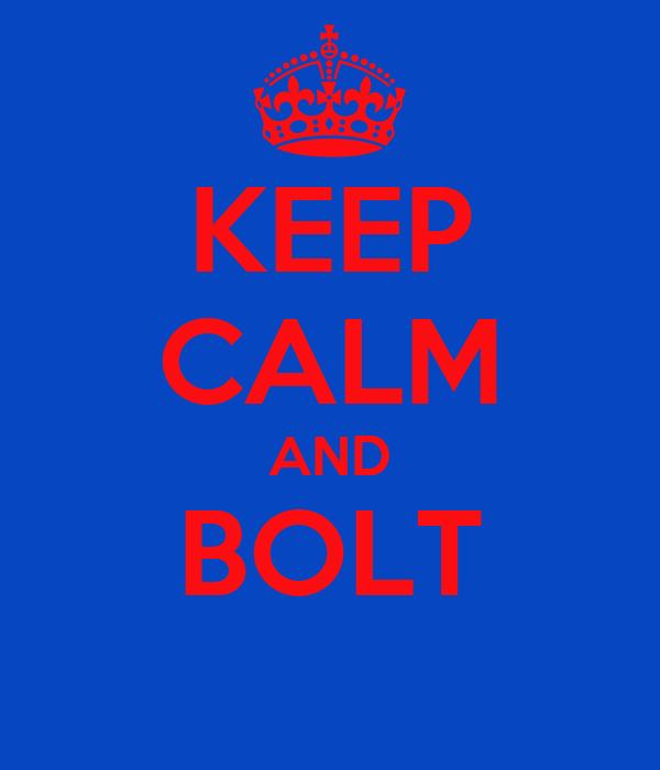 KEEP CALM AND BOLT