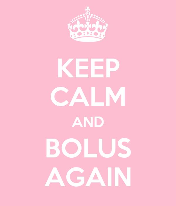 KEEP CALM AND BOLUS AGAIN