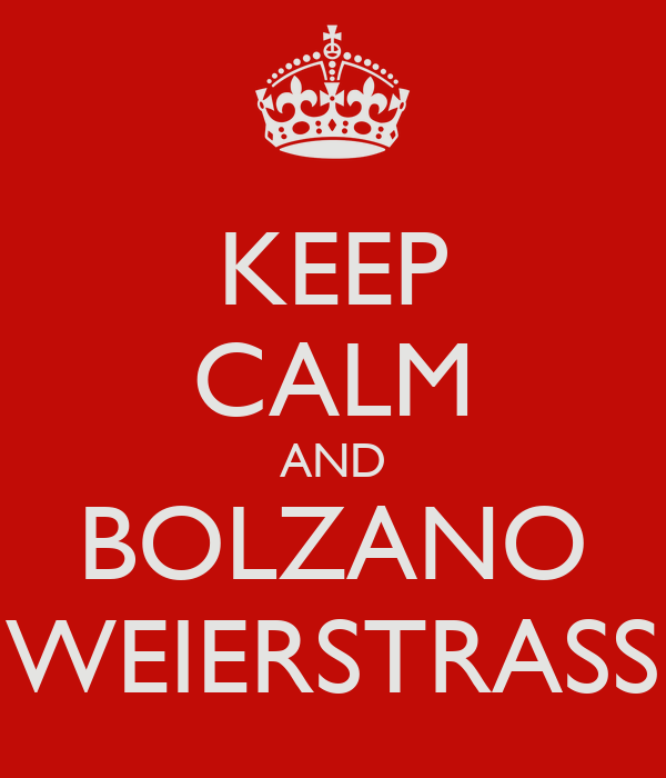 KEEP CALM AND BOLZANO WEIERSTRASS