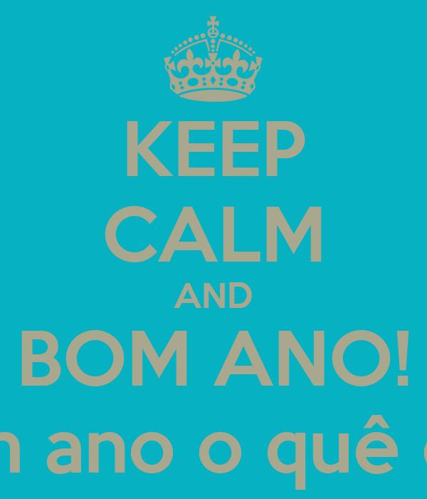 KEEP CALM AND BOM ANO! Bom ano o quê oh...