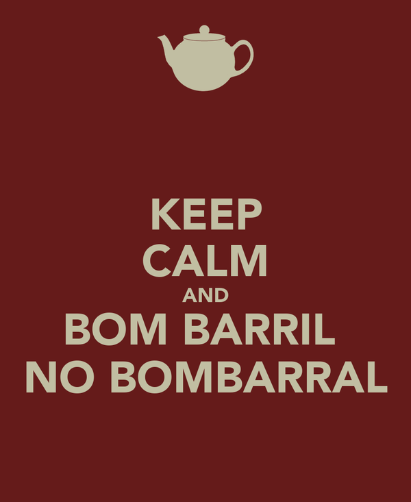 KEEP CALM AND BOM BARRIL  NO BOMBARRAL