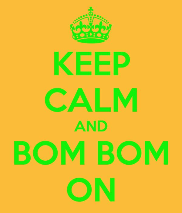 KEEP CALM AND BOM BOM ON