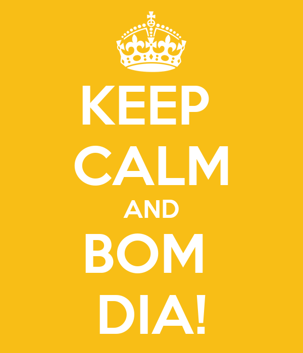 KEEP  CALM AND BOM  DIA!