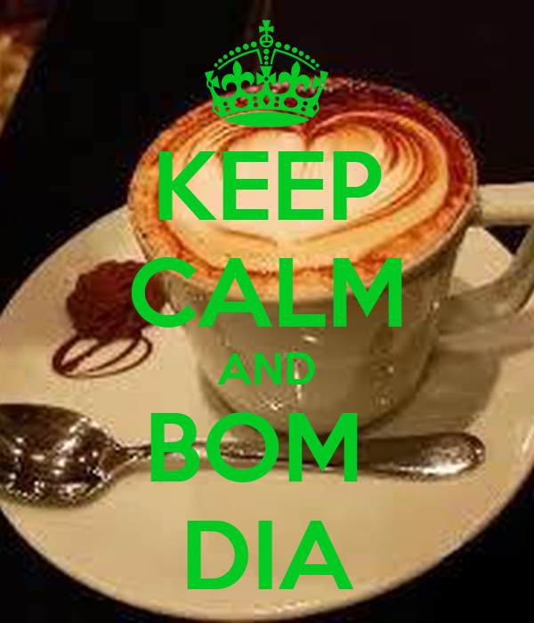 KEEP CALM AND BOM  DIA