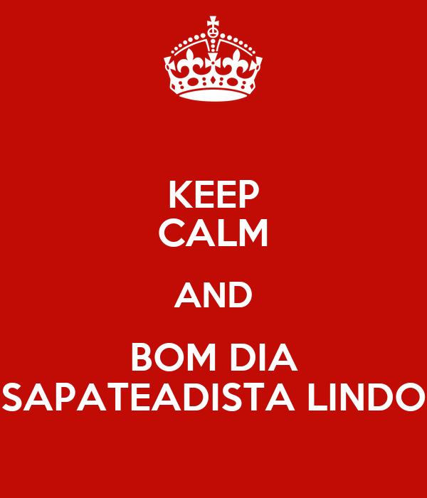 KEEP CALM AND BOM DIA SAPATEADISTA LINDO
