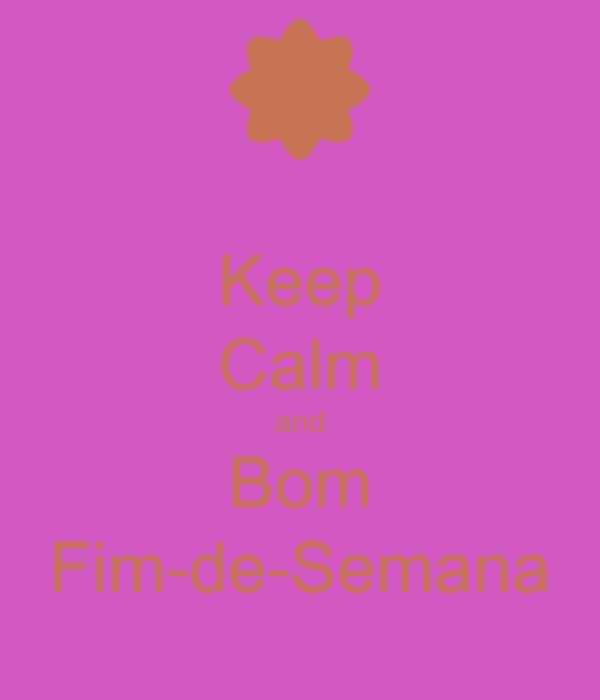 Keep Calm and Bom Fim-de-Semana