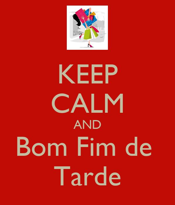KEEP CALM AND Bom Fim de  Tarde