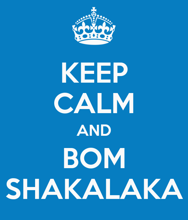 KEEP CALM AND BOM SHAKALAKA