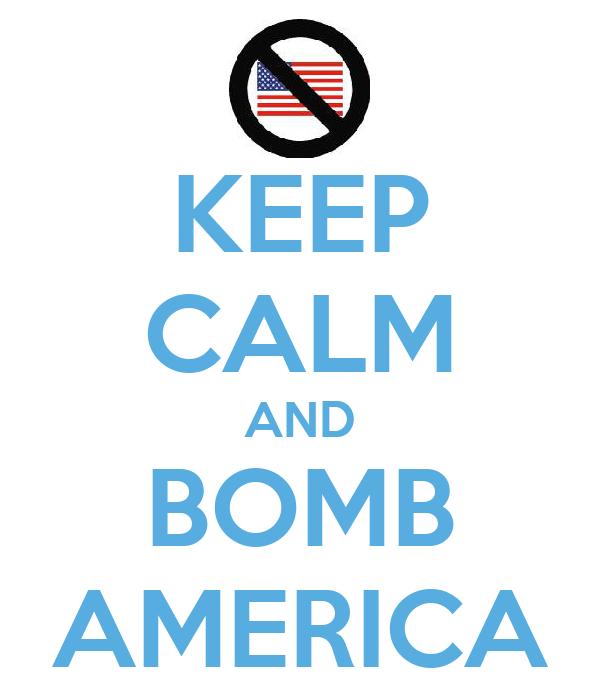 KEEP CALM AND BOMB AMERICA