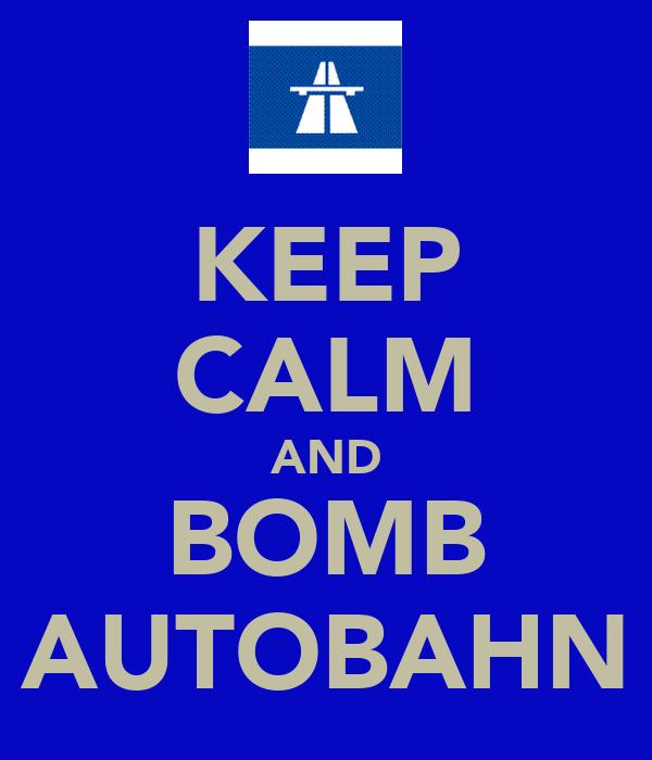 KEEP CALM AND BOMB AUTOBAHN