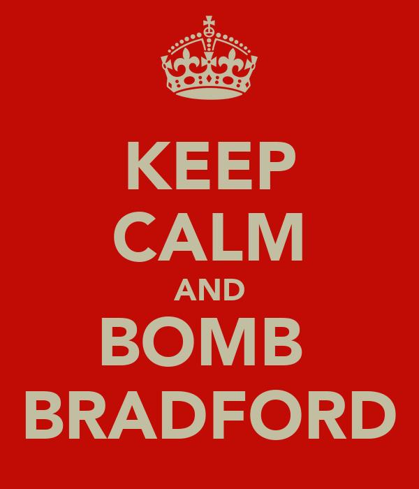 KEEP CALM AND BOMB  BRADFORD