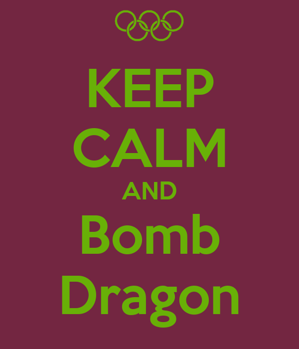 KEEP CALM AND Bomb Dragon