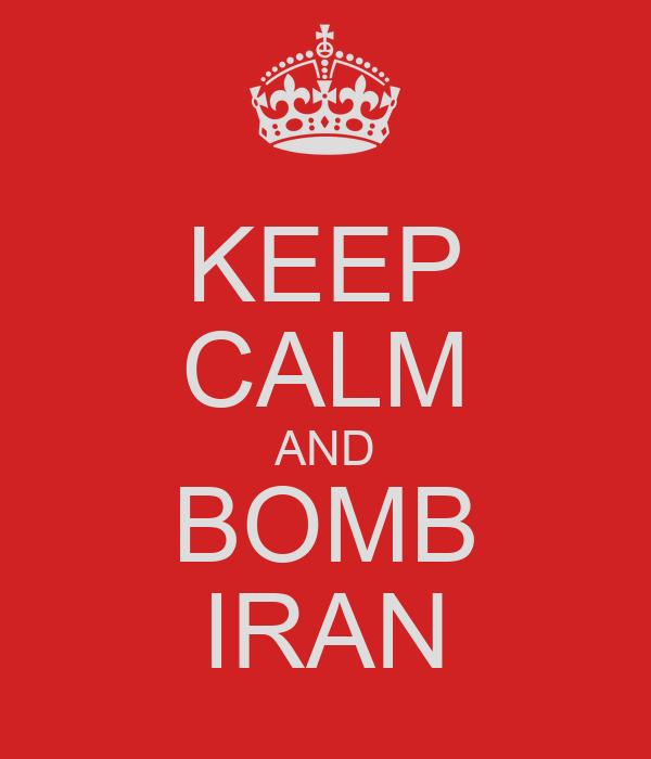 KEEP CALM AND BOMB IRAN