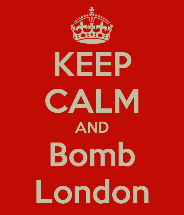 KEEP CALM AND Bomb London