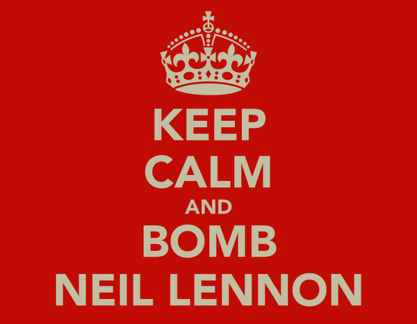 KEEP CALM AND BOMB NEIL LENNON
