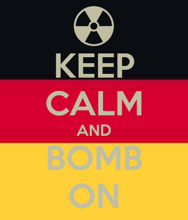 KEEP CALM AND BOMB ON