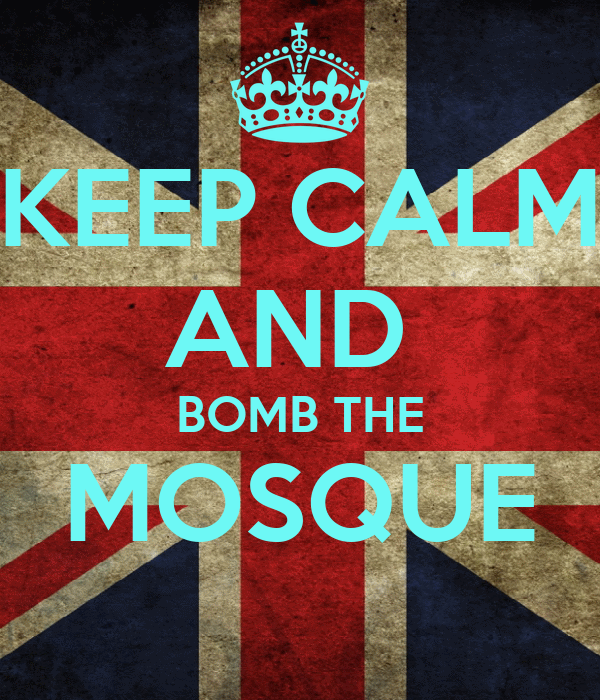 KEEP CALM AND  BOMB THE MOSQUE