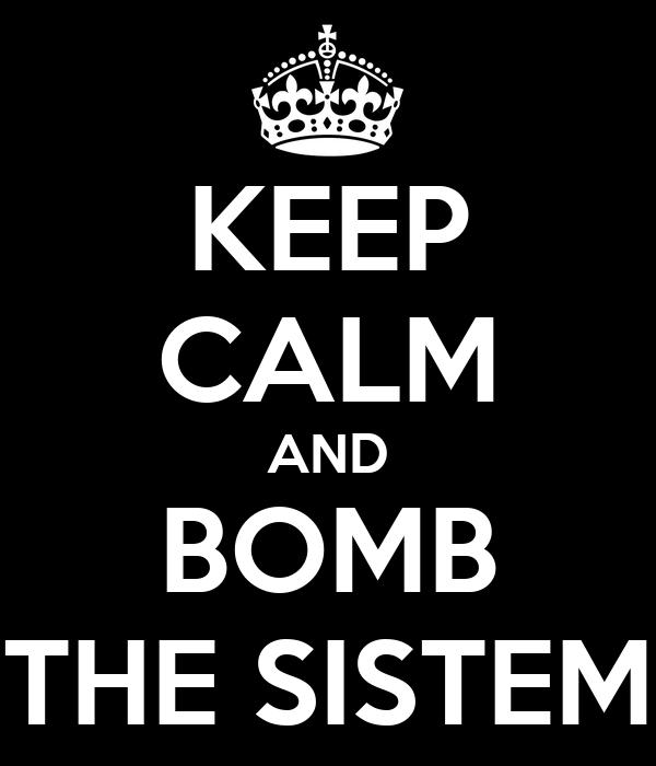 KEEP CALM AND BOMB THE SISTEM
