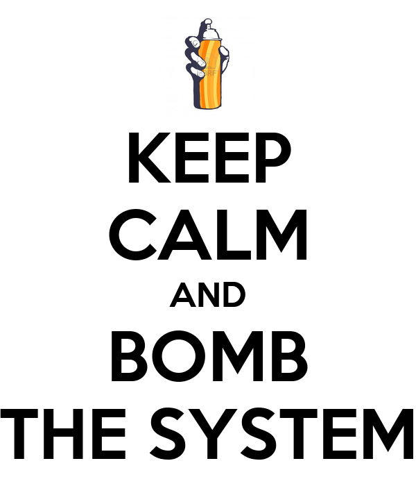 KEEP CALM AND BOMB THE SYSTEM