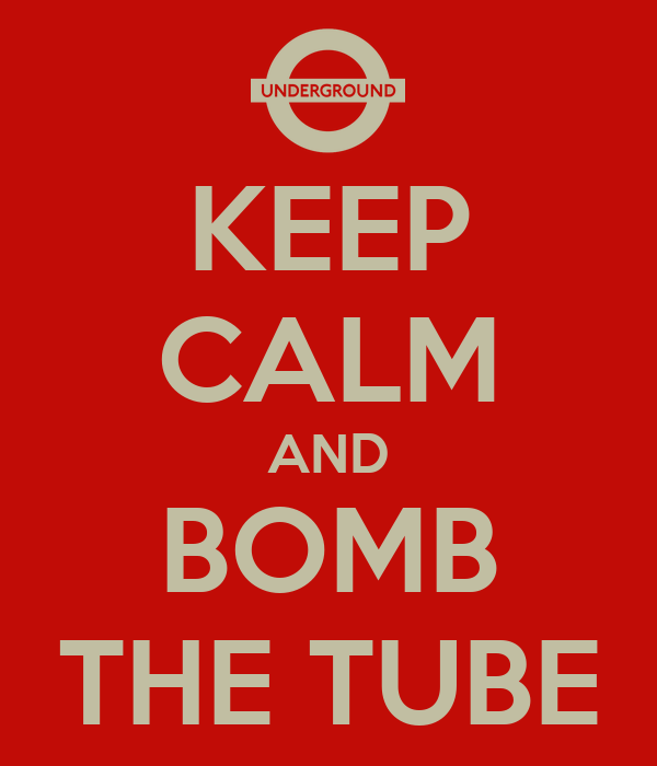 KEEP CALM AND BOMB THE TUBE