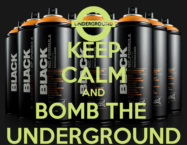 KEEP CALM AND BOMB THE  UNDERGROUND