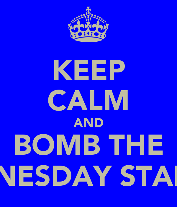 KEEP CALM AND BOMB THE WEDNESDAY STADIUM